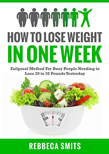 weight-loss-how-to-lose-weight-in-one-week-failproof-method-for-busy-people-needing-to-lose-20-to-30-pounds-yesterday-weight-loss-dieting