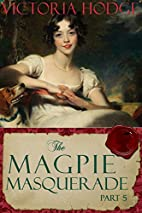 The Magpie Masquerade (Part 5) by Victoria…