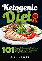 Ketogenic Diet: 101 Days of Delicious, Low…