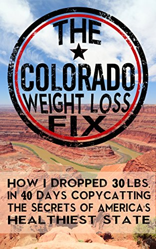 the-colorado-weight-loss-fix-how-i-dropped-30-ibs-in-40-days-copycatting-the-secrets-of-americas-healthiest-state