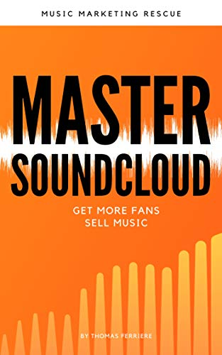 music-business-how-to-use-soundcloud-to-get-real-targeted-fans-and-sell-more-music-the-quickest-easiest-way-to-gather-real-super-fans-music-career-guide