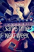 Same Time Next Week by D. L White