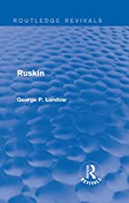 Ruskin (Routledge Revivals) by George P.…