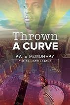 Thrown a Curve (The Rainbow League Book 2)…