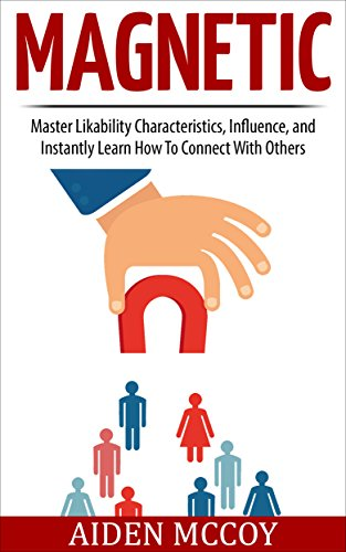 magnetic-master-likability-characteristics-influence-and-instantly-learn-how-to-connect-with-others-social-skills-people-skills-small-talk-communication-body-language-influence-likability