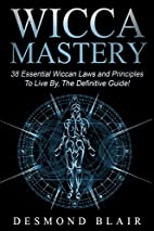 Wicca: Wicca Mastery: 38 Essential Wiccan…