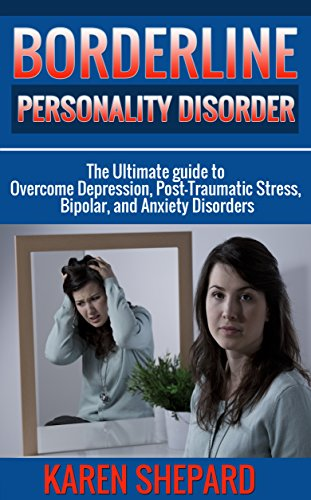 borderline-personality-disorder-the-ultimate-guide-to-overcome-depression-post-traumatic-stress-bipolar-and-anxiety-disorders