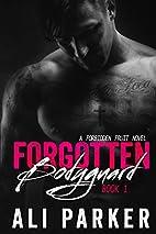 Forgotten Bodyguard (Forbidden Fruit #1) by…