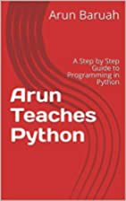 Arun Teaches Python: A Step by Step Guide to…