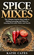 Spice Mixes: The Ultimate Step-by-Step Guide…