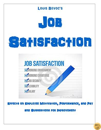 Job Satisfaction: Effects on Employee Motivation, Performance, and Pay and Suggestions for Improvement