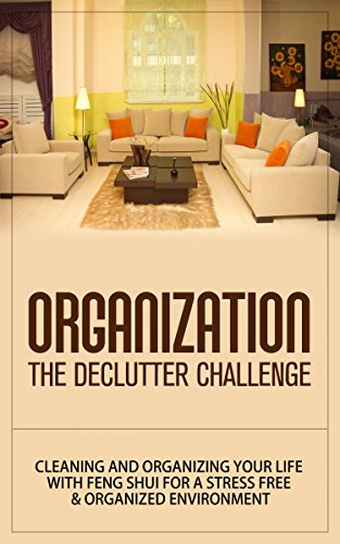 organization-the-declutter-challenge-cleaning-and-organizing-your-life-with-feng-shui-for-a-stress-free-organized-environment-organization-organizational-organization-for-beginners-organize