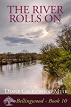 The River Rolls On (Bellingwood Book 10) by…