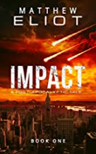 IMPACT: A Post-Apocalyptic Tale (IMPACT, #1)…
