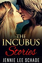The Incubus Stories by Jennie Lee Schade