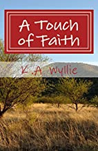 A Touch of Faith by K. A. Wyllie