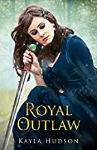 Royal Outlaw: (Royal Outlaw, Book 1) by…