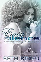 Easy Silence by Beth Rinyu