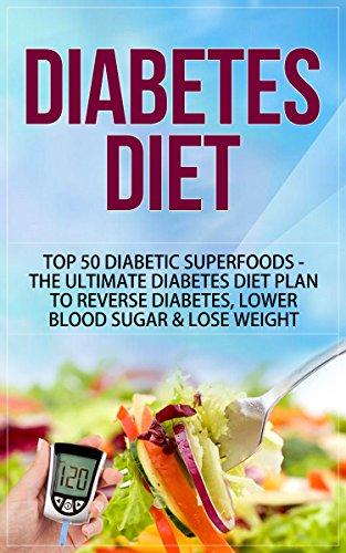 diabetes-diet-top-50-diabetic-superfoods-the-ultimate-diabetes-diet-plan-to-reverse-diabetes-lower-blood-sugar-lose-weight-diabetes-diet-diabetes-diet-for-weight-loss-diabetes-diet-plan