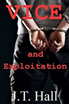 Vice and Exploitation by J.T. Hall