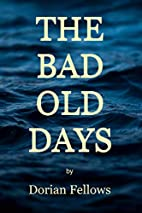 The Bad Old Days by Dorian Fellows