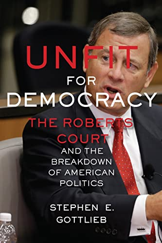 unfit-for-democracy-the-roberts-court-and-the-breakdown-of-american-politics
