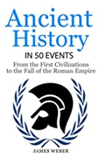 History: Ancient History in 50 Events: From…