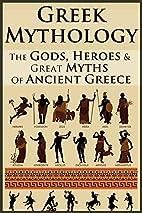 Greek Mythology: Legends Revealed: The Gods,…