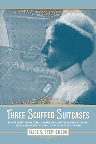 three-scuffed-suitcases-biography-from-the-diaries-of-mary-elizabeth-bess-shellabarger-colorado-world-war-i-nurse