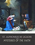 The Mysteries of the Faith by Alphonsus de'…