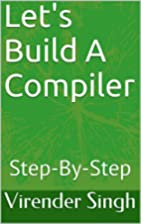 Let's Build A Compiler: Step-By-Step by…