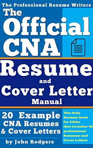 the-official-cna-resume-and-cover-letters-manual-resumes-cover-letters-tips-secrets-and-more
