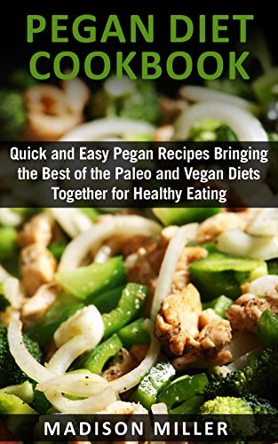 pegan-diet-cookbook-quick-and-easy-pegan-recipes-bringing-the-best-of-the-paleo-and-vegan-diets-together-for-healthy-eating