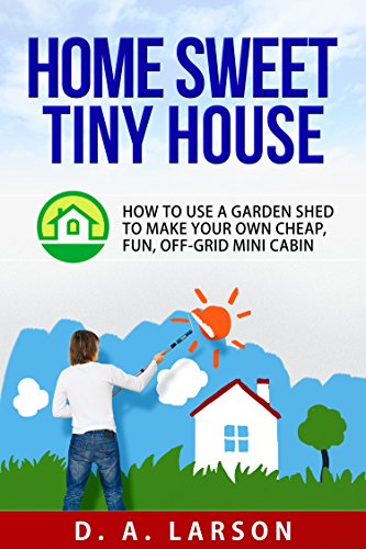 home-sweet-tiny-house-how-to-use-a-garden-shed-to-make-your-own-cheap-fun-off-grid-mini-cabin