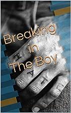 Breaking in The Boy by Janine Wilde