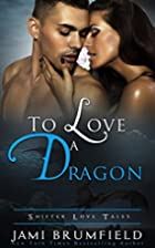 To Love a Dragon (Shifter Love Tales #1) by…