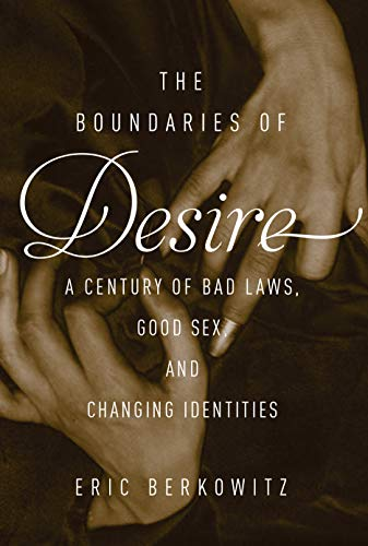 the-boundaries-of-desire-a-century-of-good-sex-bad-laws-and-changing-identities