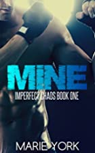 Mine (Imperfect Chaos #1) by Marie York