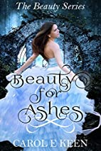 Beauty for ashes by Carol E. Keen