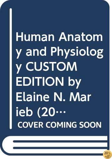 Human Anatomy and Physiology CUSTOM EDITION by Elaine N. Marieb (2010) Hardcover
