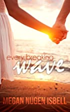 Every Breaking Wave by Megan Nugen Isbell