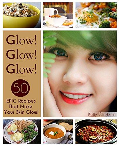 glow-glow-glow-50-epic-recipes-that-make-your-skin-glow