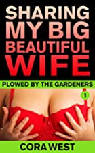 Sharing My Big Beautiful Wife: Plowed by the…