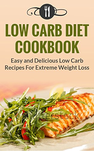 low-carb-diet-cookbook-quick-and-easy-low-carb-recipes-for-extreme-weight-loss-low-carb-diet-and-weight-loss-recipes