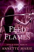 Feed the Flames (Steel & Stone) by Annette…