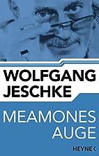 Meamones Auge: Roman by Wolfgang Jeschke