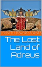 The Lost Land of Adreus by Kenneth Edward…