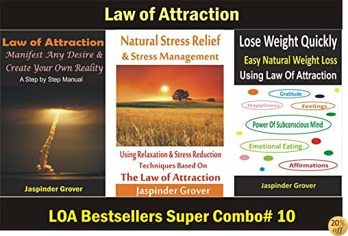 Law Of Attraction - Manifest Any Desire & Create Your Own Reality & Learn How To Deal With Stress and Discover Best Way to Lose Weight Using The Power of Law of Attraction: Combo of 3 LOA Bestsellers