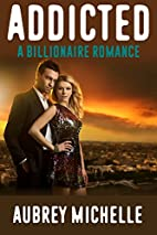 Addicted (A Billionaire Romance Novel) by…