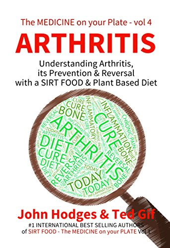 smart-diet-arthritis-understanding-arthritis-its-prevention-reversal-with-a-sirt-food-plant-based-diet-the-medicine-on-your-plate-book-4